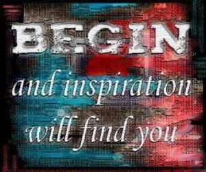 Begin to find inspiration - Quote